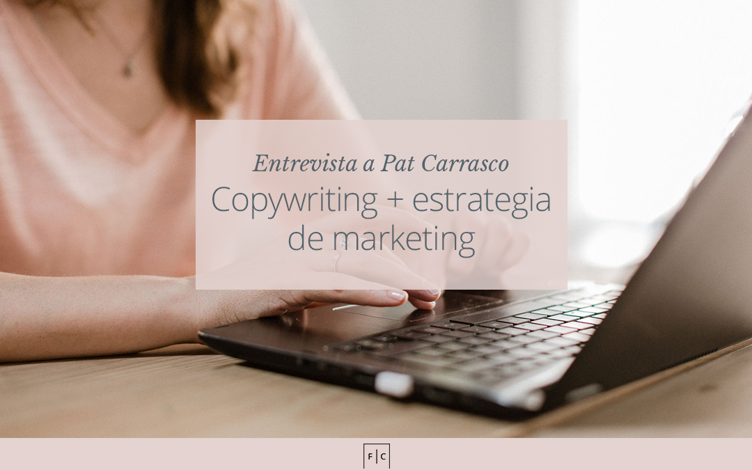 Copywriting y estrategia de marketing | Entrevista a Pat Carrasco